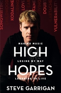 Steve Garrigan - High Hopes - Making Music, Losing My Way, Learning to Live.