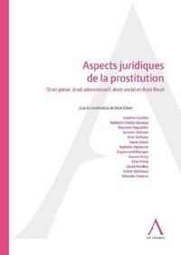 Steve Gilson - Aspects juridiques de la prostitution - Droit pénal, droit administratif, droit social et droit fiscal.