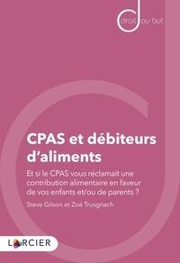 Steve Gilson et Zoé Trusgnach - CPAS et débiteurs d'aliments - Et si le CPAS vous réclamait une contribution alimentaire en faveur de vos enfants et/ou de vos parents ?.