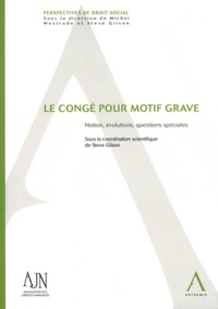 Steve Gilson - Le congé pour motif grave - Notion, évolutions, questions spéciales.