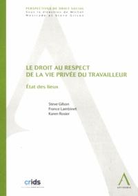 Steve Gilson et France Lambinet - Le droit au respect de la vie privée du travailleur - Etat des lieux.