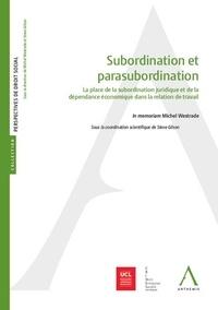 Steve Gilson - Subordination et parasubordination - La place de la subordination juridique et de la dépendance économique dans la relation de travail.