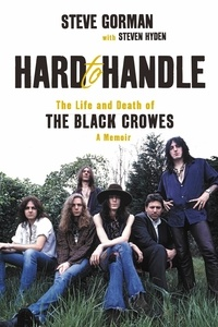 Steve Gorman et Steven Hyden - Hard to Handle - The Life and Death of the Black Crowes--A Memoir.