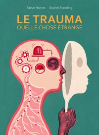 Steve Haines et Sophie Standing - Le trauma, quelle chose étrange.