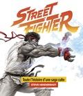 Steve Hendershot et Tim Lapetino - Street Fighter - Toute l'histoire d'une saga culte.