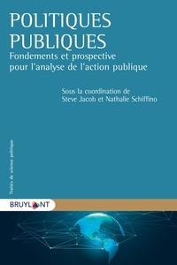 Steve Jacob et Nathalie Schiffino - Politiques publiques - Fondements et prospective pour l'analyse de l'action publique.
