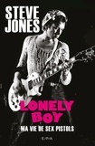 Steve Jones - Lonely Boy - Ma vie de Sex Pistols.