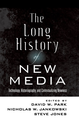 Steve Jones et David w. Park - The Long History of New Media - Technology, Historiography, and Contextualizing Newness.
