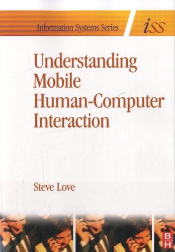 Steve Love - Understanding Mobile Human-Computer Interaction.
