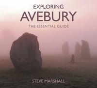 Steve Marshall - Exploring Avebury - The Essential Guide.