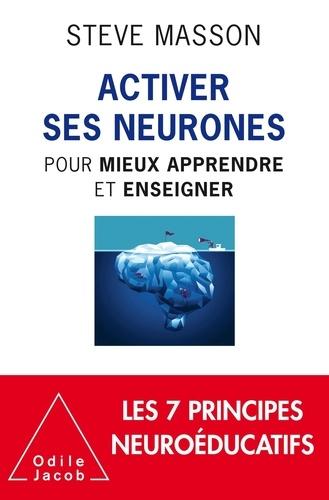 Activer ses neurones. Pour mieux apprendre et enseigner