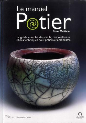 Le manuel potier. Le guide complet des outils, des matériaux et des techniques pour potiers et céramistes