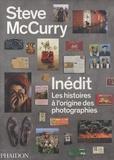 Steve McCurry - Steve McCurry inédit - Les histoires à l'origine des photographies.