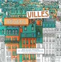 Steve McDonald - Villes rêvées - Des villes réelles et imaginaires à colorier.