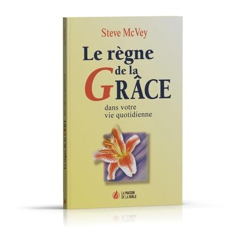 Steve McVey - Le règne de la grâce - Dans votre vie quotidienne.
