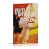 Steve McVey - Victorieux par grâce - Ce que vous avez toujours espéré de votre vie chrétienne !.