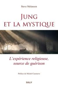Steve Melanson - Jung et la mystique - L'expérience religieuse, source de guérison.