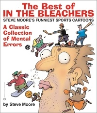 Steve Moore - The Best of In the Bleachers - A Classic Collection of Mental Errors.
