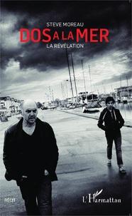 Steve Moreau - Dos à la mer - La révélation.