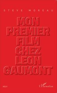 Steve Moreau - Mon premier film chez Léon Gaumont.