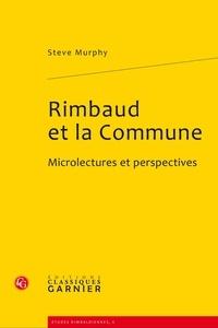 Steve Murphy - Rimbaud et la Commune 1871-1872 - Microlectures et perspectives.
