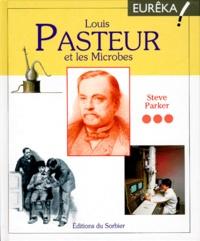 Steve Parker - Louis Pasteur et les microbes.