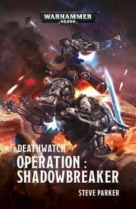 Steve Parker - Opération : Shadowbreaker - Deathwatch.