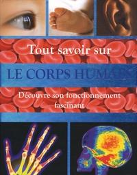 Steve Parker - Tout savoir sur Le corps humain - Découvre son fonctionnement fascinant.