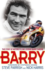 Steve Parrish et Nick Harris - Barry - The Story of Motorcycling Legend, Barry Sheene.