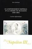 Stève Sainlaude - Le gouvernement imperial et la guerre de Sécession (1861-1965) - L'action diplomatique.