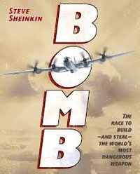 Steve Sheinkin - Bomb - The Race to Build - and Steal - the World's Most Dangerous Weapon.