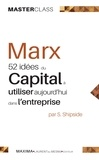 Steve Shipside - Marx : 52 idées du Capital à utiliser aujourd'hui dans l'entreprise.