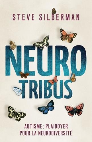 Steve Silberman - NeuroTribus - Autisme : plaidoyer pour la neurodiversité. Préface de Josef Schovanec.