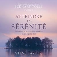 Steve Taylor et René Gagnon - Atteindre la sérénité - Réflexions et méditations pour un éveil spirituel.