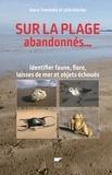 Steve Trewhella et Julie Hatcher - Sur la plage abandonnés... - Identifier faune, flore, laisses de mer, objets échoués.