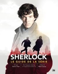 Steve Tribe - Sherlock - Le guide de la série.