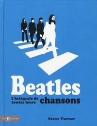 Steve Turner - Beatles. L'intégrale de toutes leurs chansons.