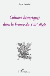 Steve Uomini - Cultures historiques dans la France du XVIIe siècle.