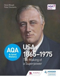 Steve Waugh et Peter Clements - AQA A-level History: The Making of a Superpower: USA 1865-1975.