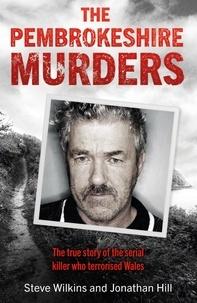 Steve Wilkins et Jonathan Hill - The Pembrokeshire Murders - NOW A MAJOR TV DRAMA.