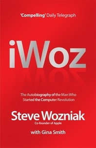 Steve Wozniak - I, Woz - Computer Geek to Cult Icon: Getting to the Core of Apple's Inventor.