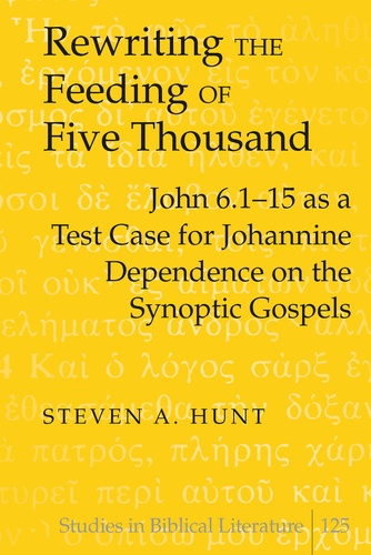 Steven a. Hunt - Rewriting the Feeding of Five Thousand - John 6.1-15 as a Test Case for Johannine Dependence on the Synoptic Gospels.