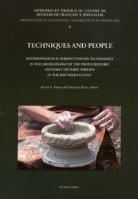 Steven A. Rosen et Valentine Roux - Techniques and People - Anthropological perspectives on technology in the archeology of the proto-historic and early historic periods in the Southern Levant.