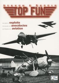 Steven A. Ruffin - Top Fun - Un siècle d'exploits, de records et d'anecdotes de l'histoire de l'aviation.