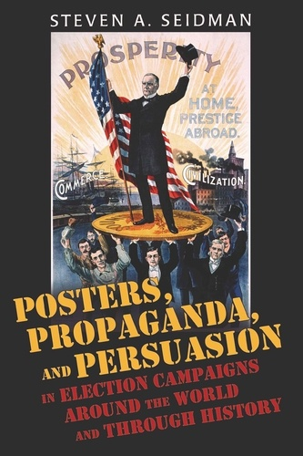 Steven a. Seidman - Posters, Propaganda, and Persuasion in Election Campaigns Around the World and Through History.