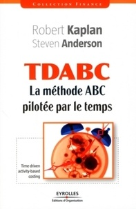 Steven Anderson et Robert Kaplan - TDABC - La méthode ABC pilotée par le temps.
