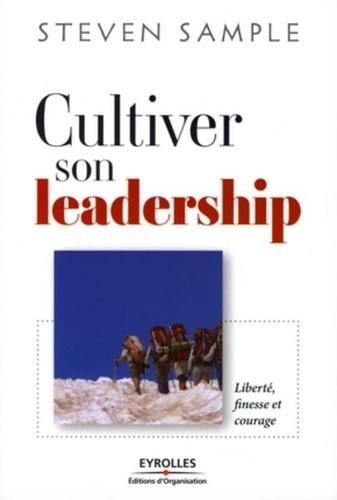 Steven B. Sample - Cultiver son leadership - Liberté, finesse et courage.