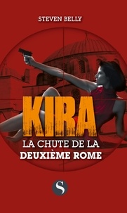 Steven Belly - Kira  : La chute de la deuxième Rome.