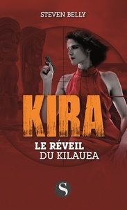 Steven Belly - Kira  : Le réveil de Kilauea.