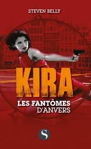 Steven Belly - Kira  : Les fantômes d'Anvers.